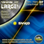 'Avin It LARGE with DJ Syko 07-2016